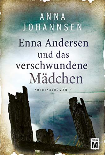 Anna Johannsen: Enna Andersen und das verschwundene Mädchen