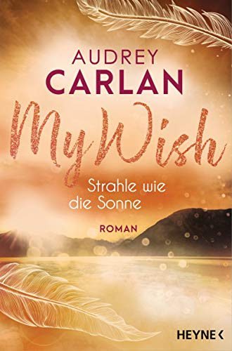 Audrey Carlan: My Wish – Strahle wie die Sonne