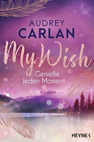 Audrey Carlan: My Wish – Genieße jeden Moment
