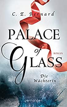 C. E. Bernard: Palace of Glass - Die Wächterin