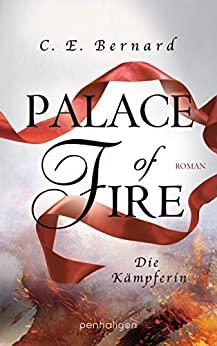 C. E. Bernard: Palace of Fire - Die Kämpferin