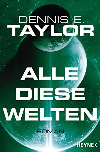 Dennis E. Taylor: Alle diese Welten