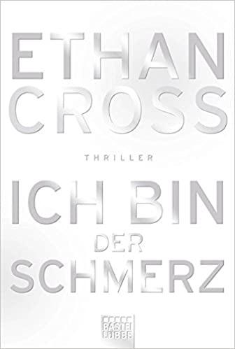 Ich bin der Schmerz von Ethan Cross