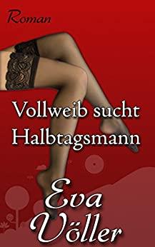 Eva Völler: Vollweib sucht Halbtagsmann
