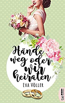 Eva Völler: Hände weg, oder wir heiraten