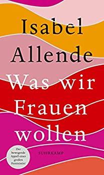 Isabel Allende: Was wir Frauen wollen