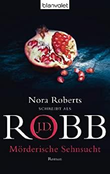 J.D. Robb: Mörderische Sehnsucht