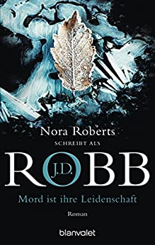 J.D. Robb: Mord ist ihre Leidenschaft