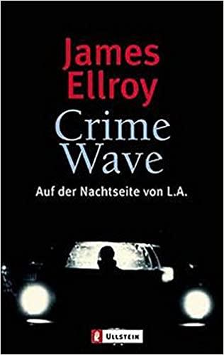 James Ellroy: Crime Wave. Auf der Nachtseite von L. A