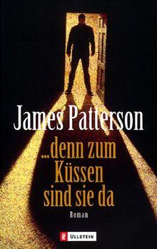 James Patterson: … denn zum Küssen sind sie da