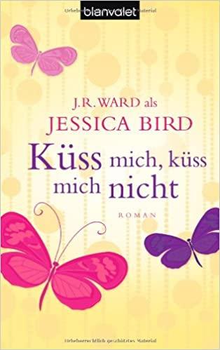 Jessica Bird: Küss mich, küss mich nicht