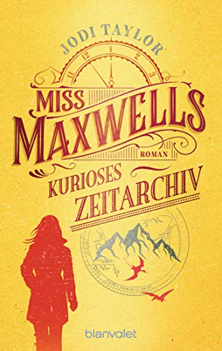 Jodi Taylor: Miss Maxwells kurioses Zeitarchiv