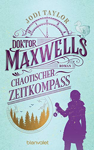 Jodi Taylor: Miss Maxwells chaotischer Zeitkompass