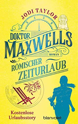 Jodi Taylor: Doktor Maxwells römischer Zeiturlaub