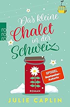 Das kleine Chalet in der Schweiz von Julie Caplin