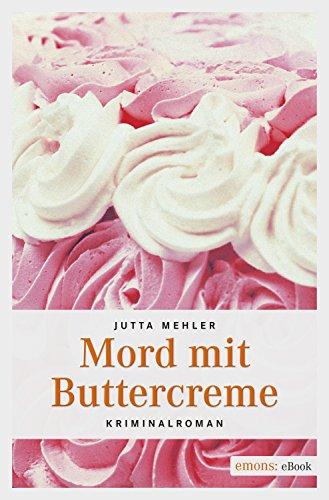 Mord mit Buttercreme von Jutta Mehler