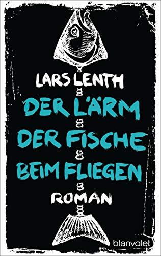 Der Lärm der Fische beim Fliegen von Lars Lenth