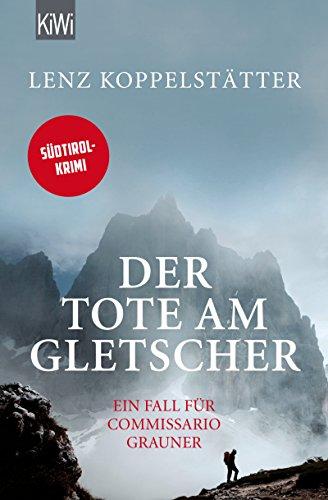 Der Tote am Gletscher von Lenz Koppelstätter