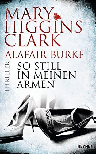 Mary Higgins Clark & Alafair Burke: So still in meinen Armen