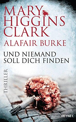 Mary Higgins Clark & Alafair Burke: Und niemand soll dich finden