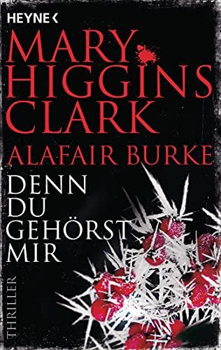 Mary Higgins Clark & Alafair Burke: Denn du gehörst mir