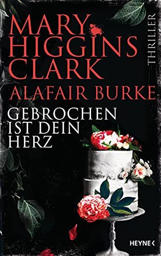 Mary Higgins Clark & Alafair Burke: Gebrochen ist dein Herz