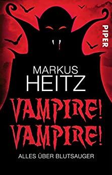 Vampire! Vampire! – Alles über Blutsauger von Markus Heitz
