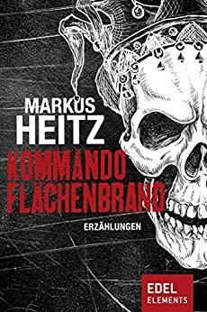 Kommando Flächenbrand von Markus Heitz