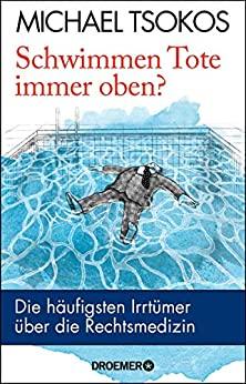 Schwimmen Tote immer oben? von Michael Tsokos