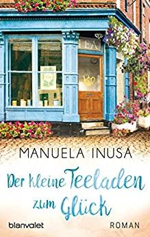 Der kleine Teeladen zum Glück von Manuela Inusa