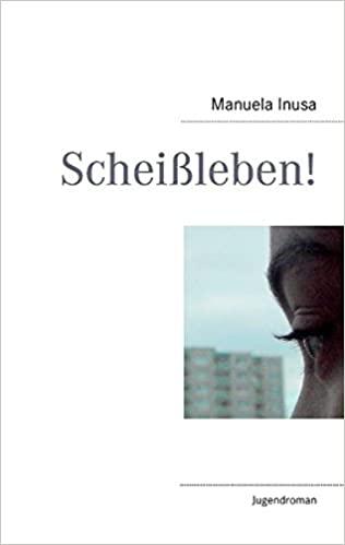Manuela Inusa: Scheißleben!