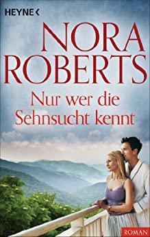 Nora Roberts: Nur wer die Sehnsucht kennt