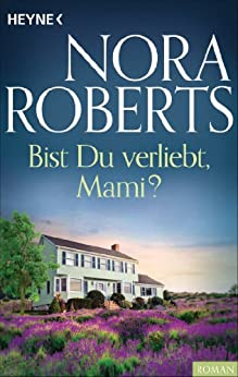 Nora Roberts: Bist du verliebt, Mami?