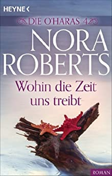 Nora Roberts: Wohin die Zeit uns treibt