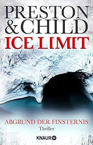 Douglas Preston & Lincoln Child: Ice Limit: Abgrund der Finsternis