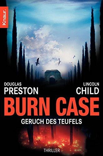Douglas Preston & Lincoln Child: Burn Case - Geruch des Teufels