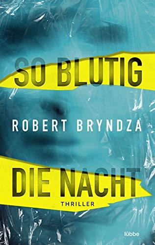 Robert Bryndza: So blutig die Nacht