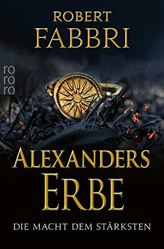 Alexanders Erbe: Die Macht dem Stärksten von Robert Fabbri