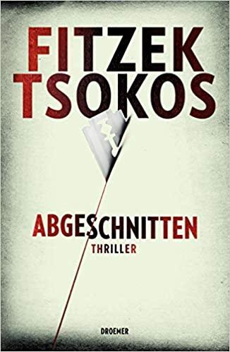 Sebastian Fitzek, Michael Tsokos: Abgeschnitten