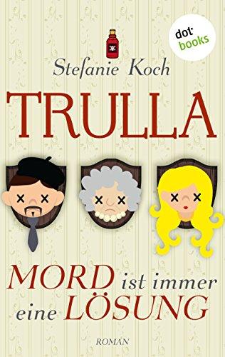Stefanie Koch: TRULLA - Mord ist immer eine Lösung