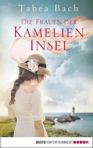 Tabea Bach: Die Frauen der Kamelien-Insel