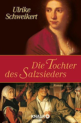 Ulrike Schweikert: Die Tochter des Salzsieders