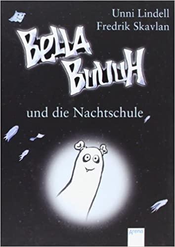 Unni Lindell: Bella Buuuh und die Nachtschule